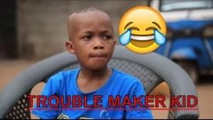 Video: TROUBLE MAKER KID  | Latest 2018 Nigerian Comedy